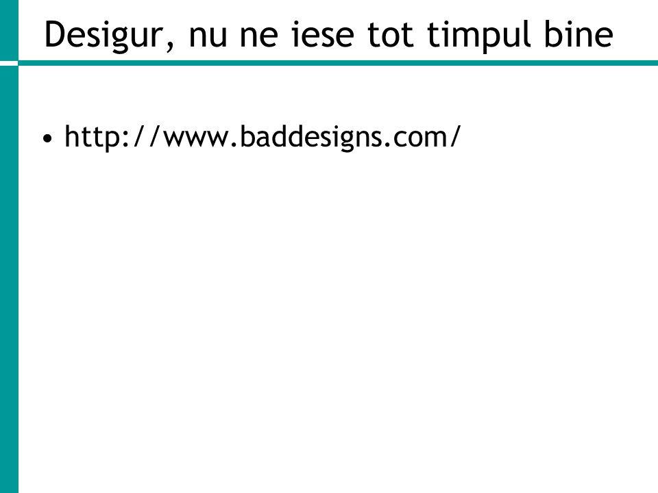 Desigur, nu ne iese tot timpul bine http://www.baddesigns.com/