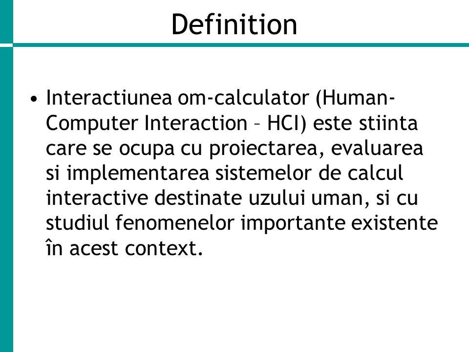 Definition Interactiunea om-calculator (Human- Computer Interaction – HCI) este stiinta care se ocupa cu proiectarea, evaluarea si implementarea sistemelor de calcul interactive destinate uzului uman, si cu studiul fenomenelor importante existente în acest context.