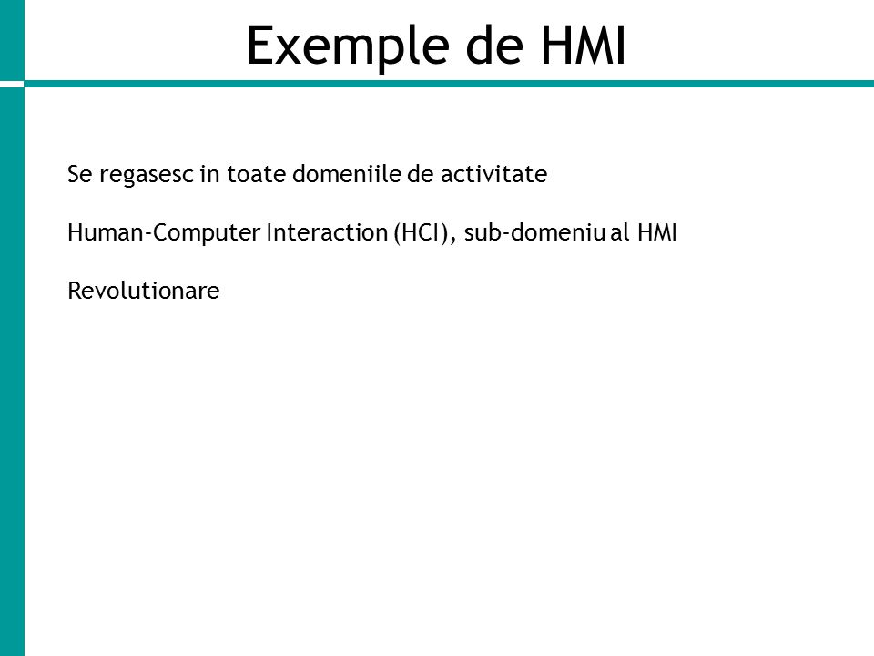 Exemple de HMI Se regasesc in toate domeniile de activitate Human-Computer Interaction (HCI), sub-domeniu al HMI Revolutionare