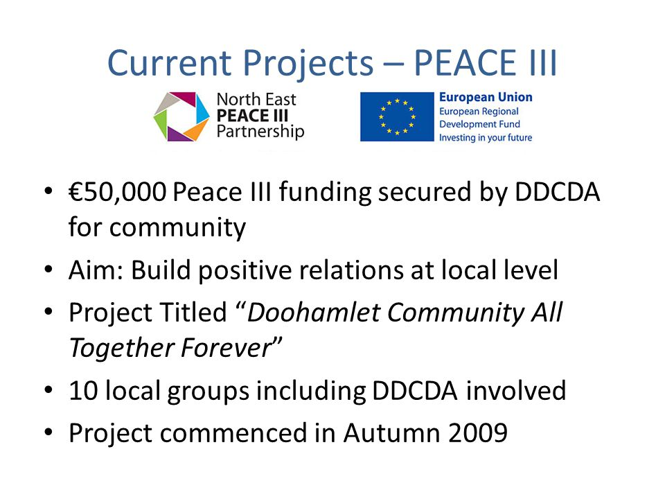 "Current Projects – PEACE III €50,000 Peace III funding secured by DDCDA for community Aim: Build positive relations at local level Project Titled ""Doo"