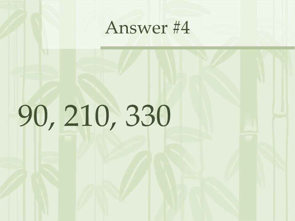 Answer #4 90, 210, 330