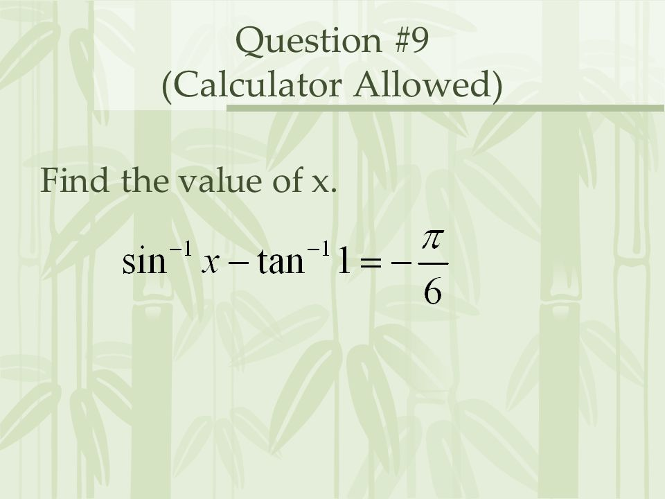 Question #9 (Calculator Allowed) Find the value of x.