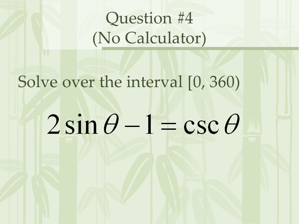 Question #4 (No Calculator) Solve over the interval [0, 360)