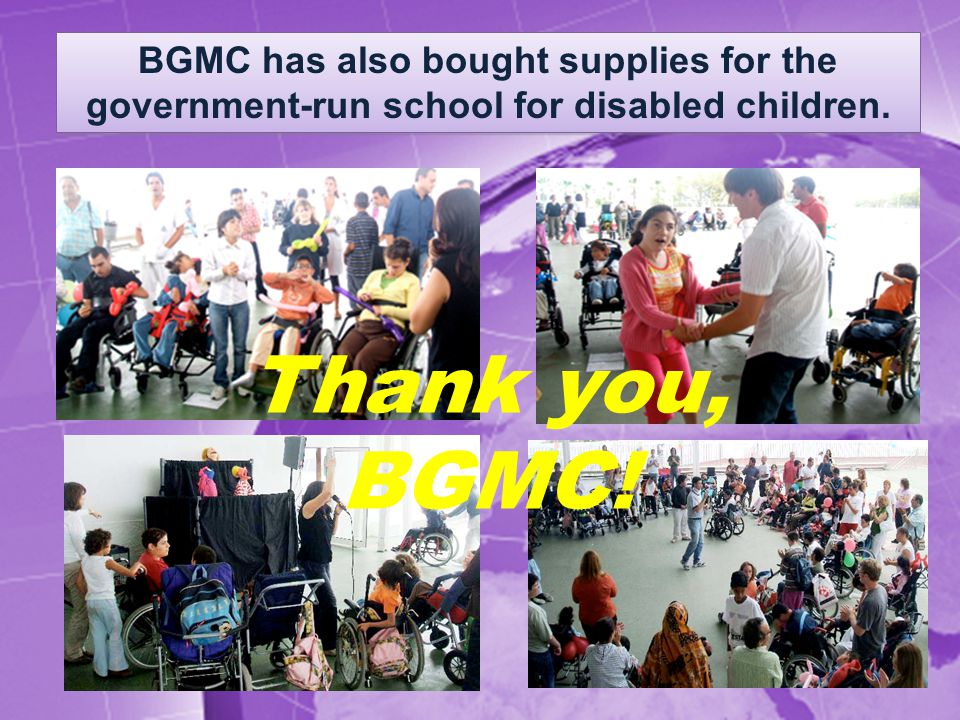 BGMC has also bought supplies for the government-run school for disabled children. Thank you, BGMC!