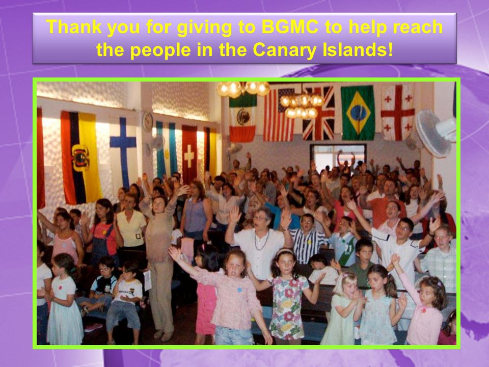 Thank you for giving to BGMC to help reach the people in the Canary Islands!