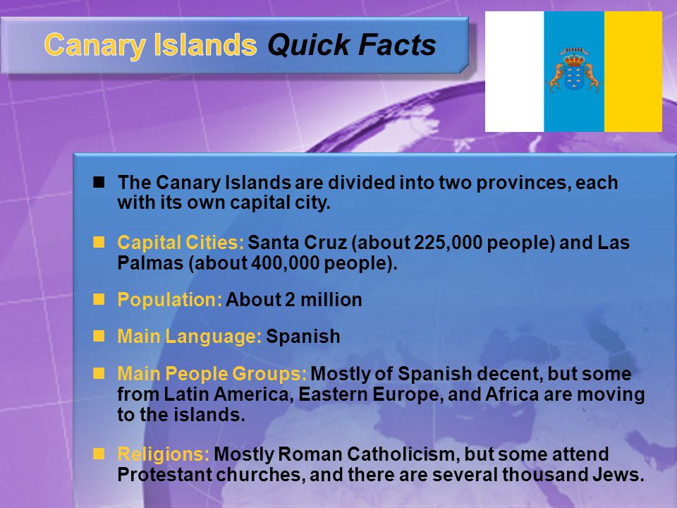 The Canary Islands are divided into two provinces, each with its own capital city.