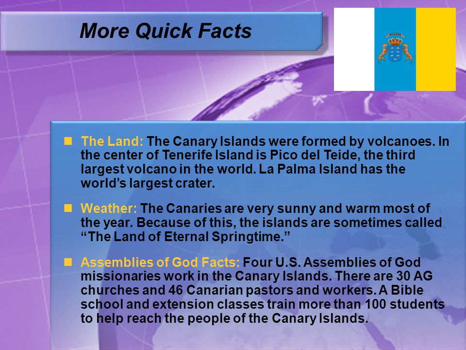 The Land: The Canary Islands were formed by volcanoes.