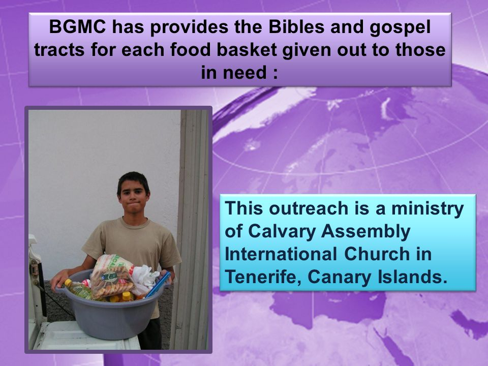 BGMC has provides the Bibles and gospel tracts for each food basket given out to those in need : This outreach is a ministry of Calvary Assembly International Church in Tenerife, Canary Islands.