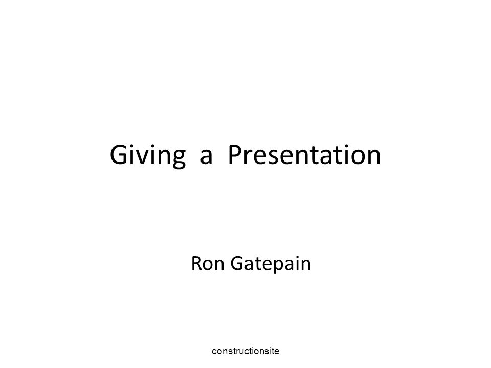 constructionsite Giving a Presentation Ron Gatepain