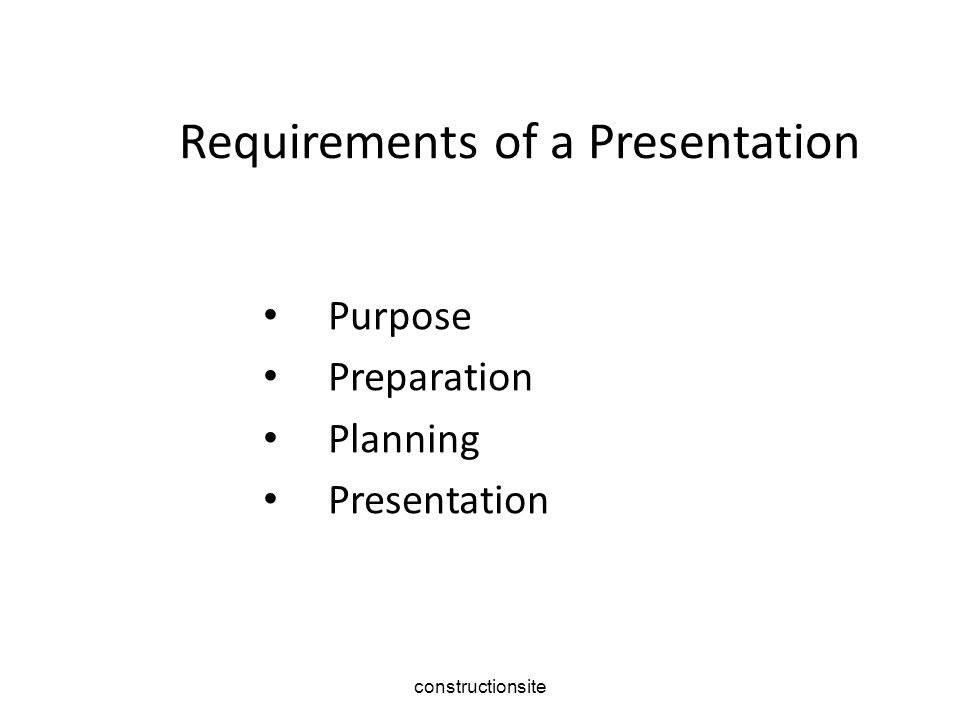 Requirements of a Presentation Purpose Preparation Planning Presentation constructionsite