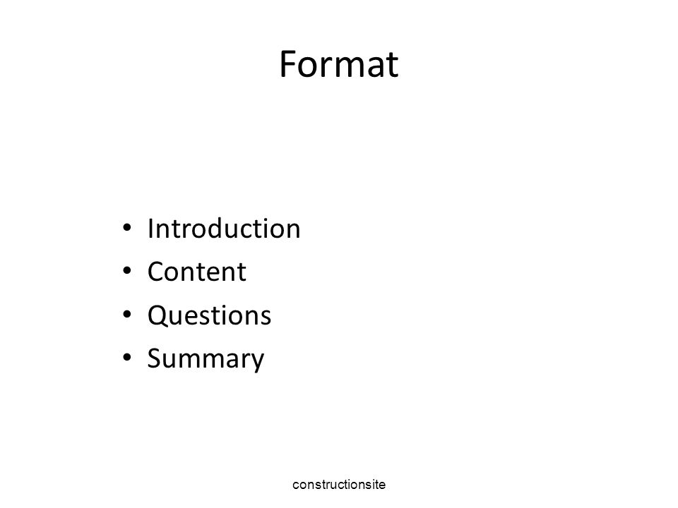 Format Introduction Content Questions Summary constructionsite