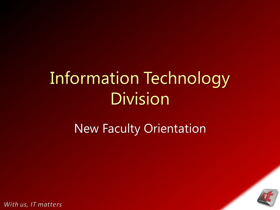 Information Technology Division New Faculty Orientation