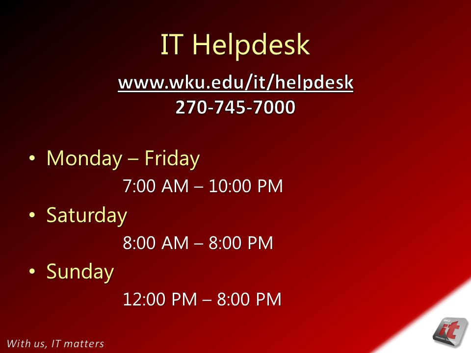 IT Helpdesk Monday – Friday Monday – Friday 7:00 AM – 10:00 PM Saturday Saturday 8:00 AM – 8:00 PM Sunday Sunday 12:00 PM – 8:00 PM