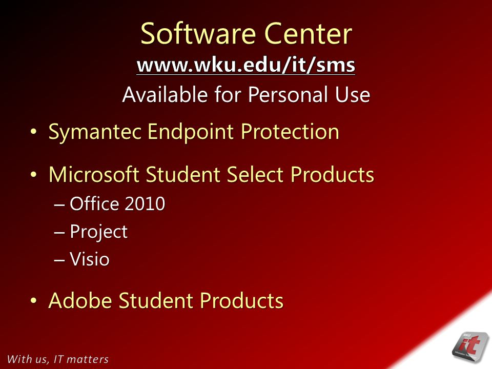 Symantec Endpoint Protection Symantec Endpoint Protection Microsoft Student Select Products Microsoft Student Select Products – Office 2010 – Project – Visio Adobe Student Products Adobe Student Products Available for Personal Use