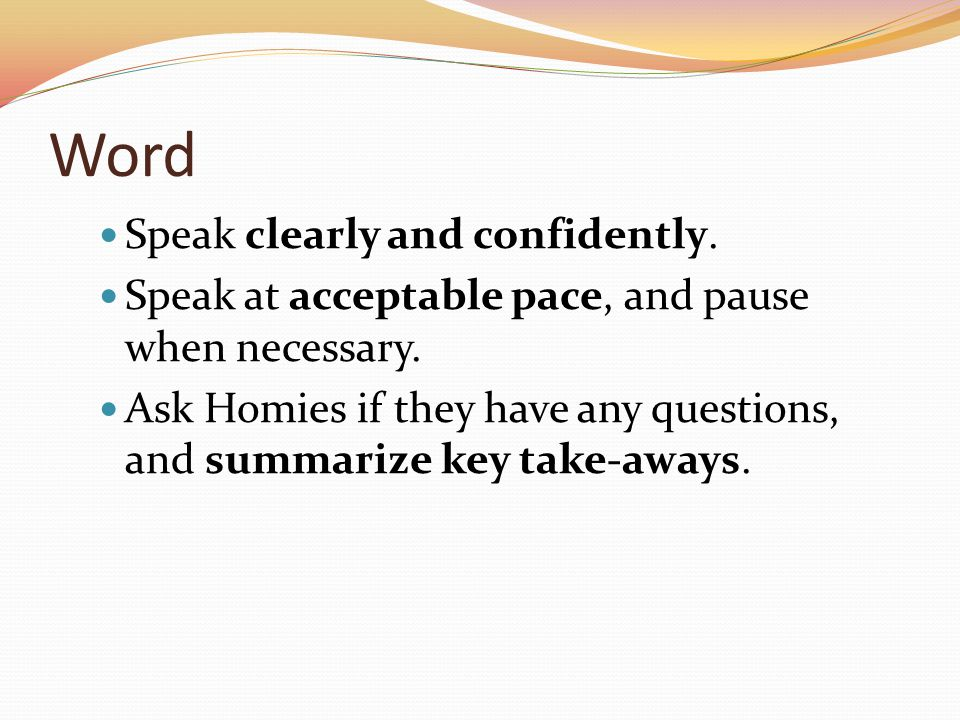 Word Speak clearly and confidently. Speak at acceptable pace, and pause when necessary.