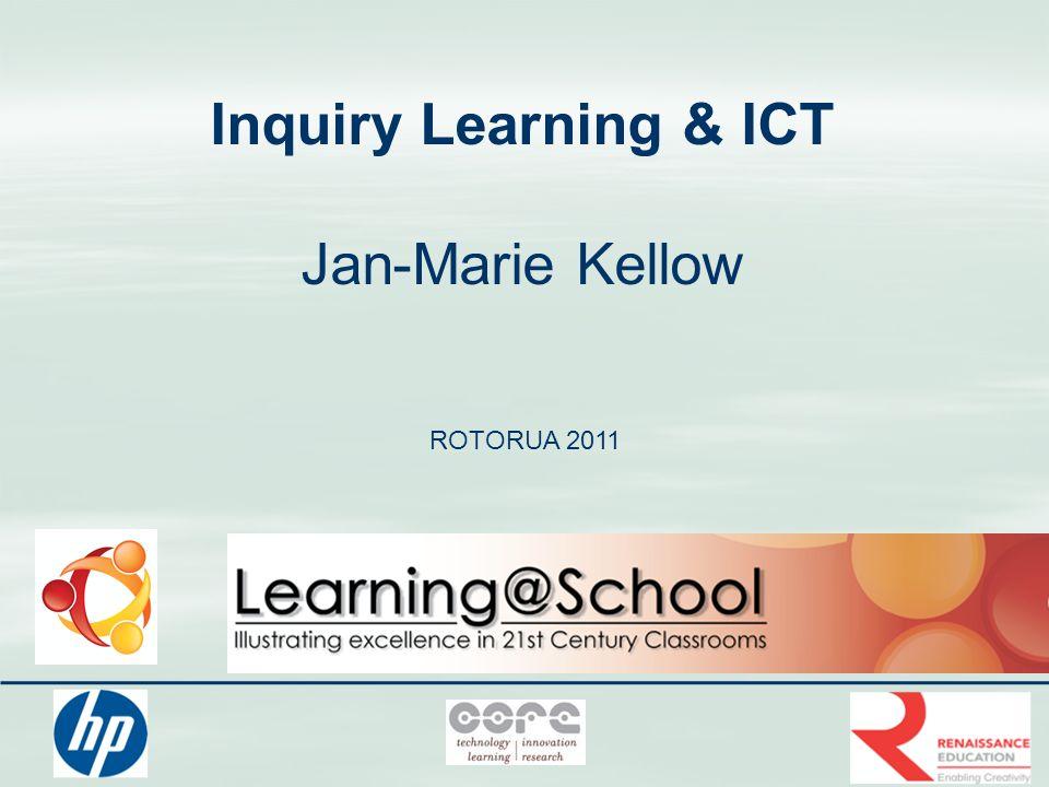 Inquiry Learning & ICT Jan-Marie Kellow ROTORUA 2011