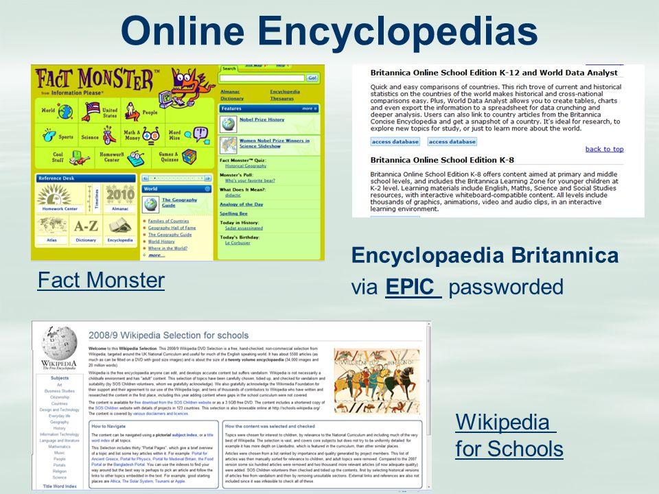 Online Encyclopedias Encyclopaedia Britannica via EPIC passwordedEPIC Fact Monster Wikipedia for Schools