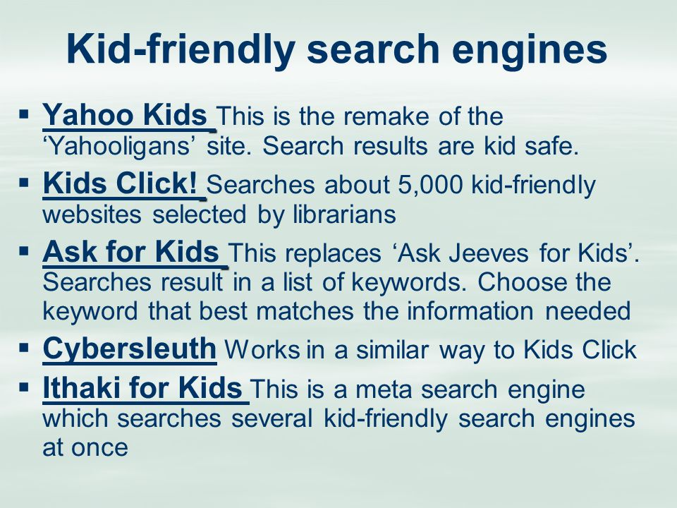 Kid-friendly search engines   Yahoo Kids This is the remake of the 'Yahooligans' site.