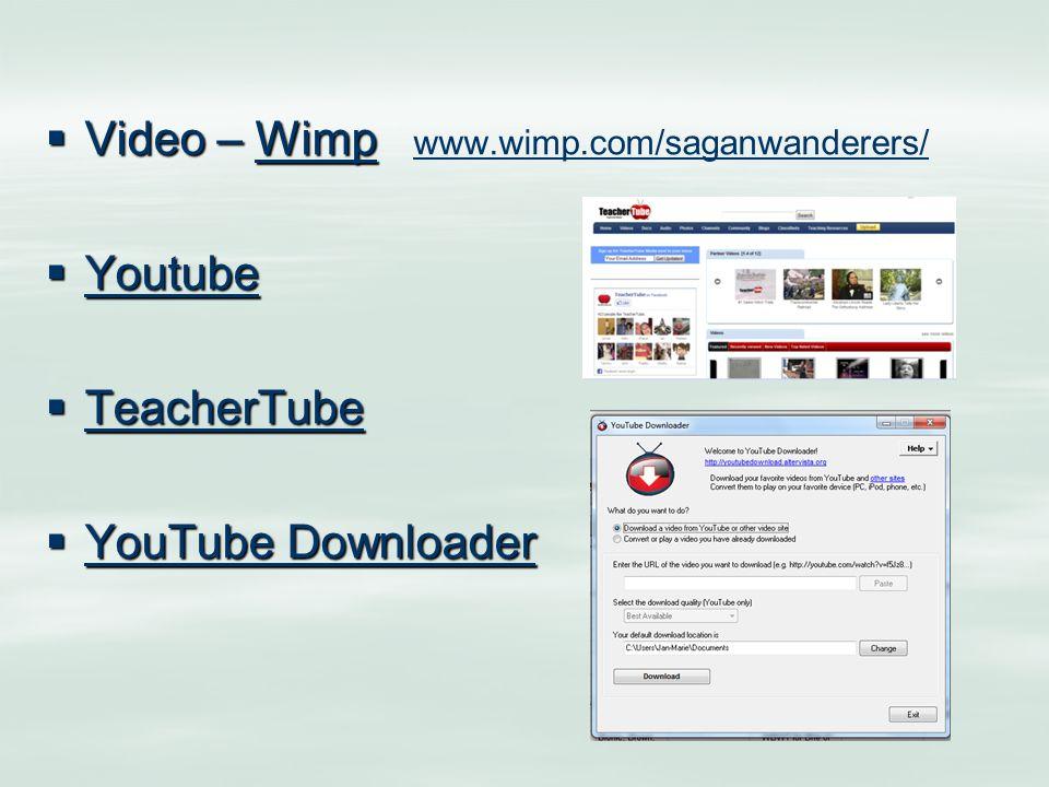  Video – Wimp  Video – Wimp www.wimp.com/saganwanderers/Wimp www.wimp.com/saganwanderers/  Youtube Youtube  TeacherTube TeacherTube  YouTube Downloader YouTube Downloader YouTube Downloader
