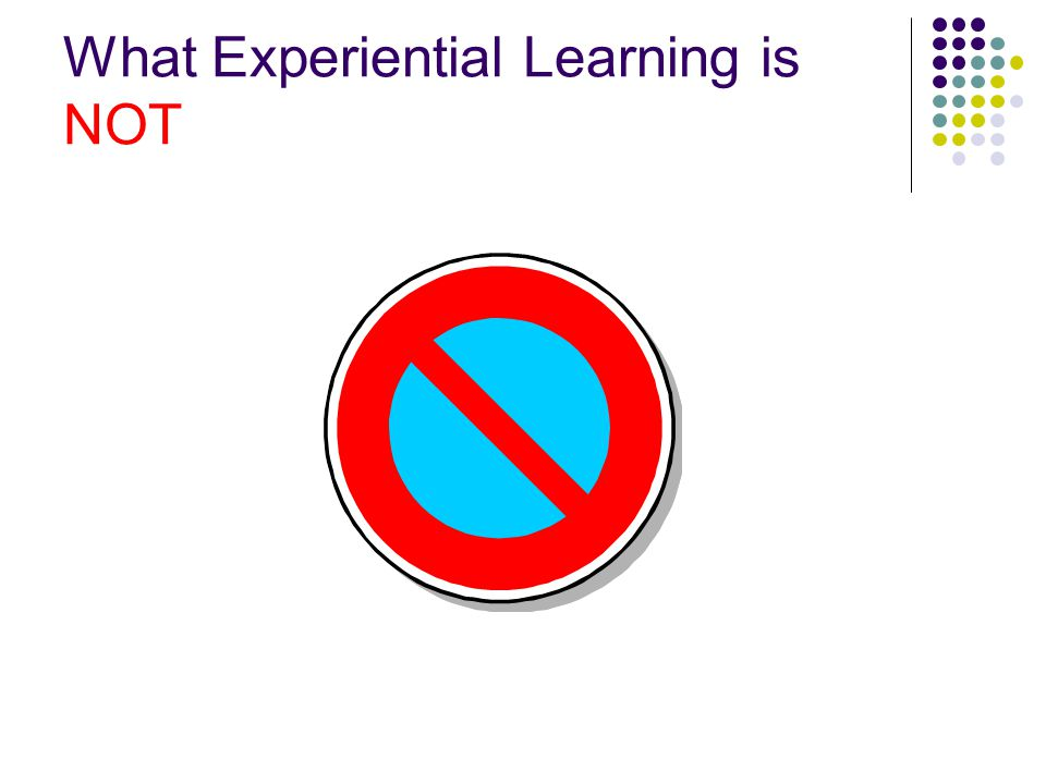 What Experiential Learning is NOT