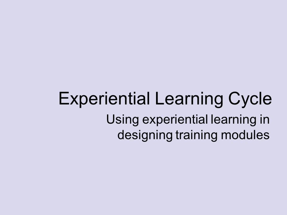 What is the purpose of each step in the experiential learning cycle? ELC THE THEORY