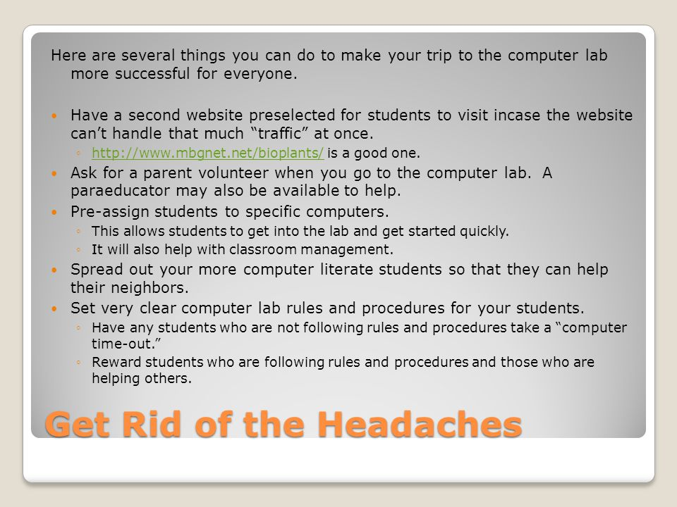 Get Rid of the Headaches Here are several things you can do to make your trip to the computer lab more successful for everyone.