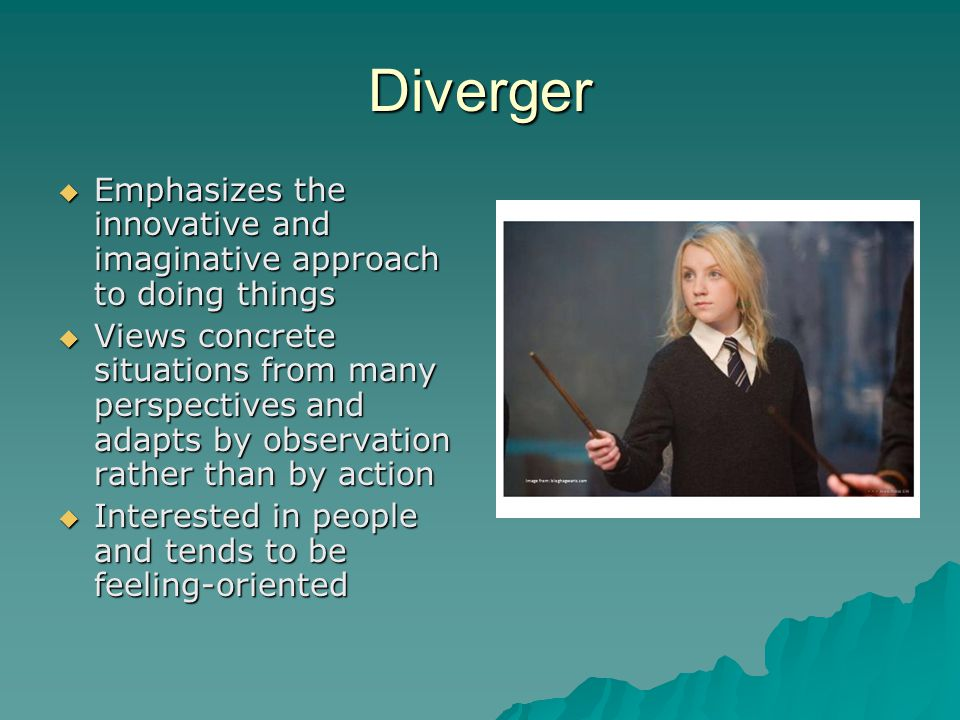 Diverger  Emphasizes the innovative and imaginative approach to doing things  Views concrete situations from many perspectives and adapts by observation rather than by action  Interested in people and tends to be feeling-oriented