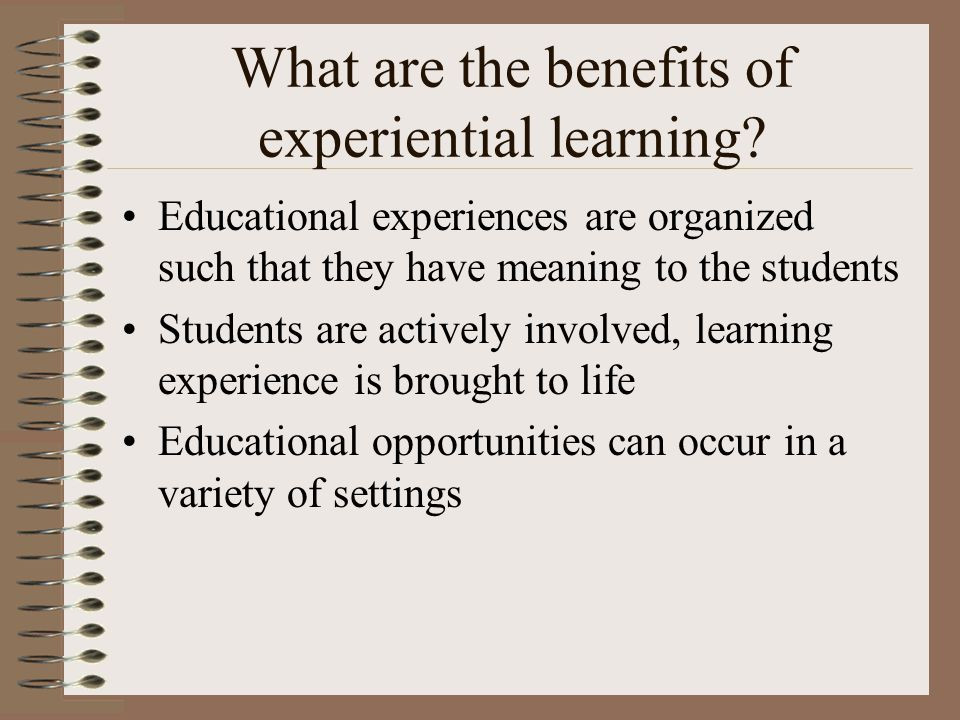 What are the benefits of experiential learning.