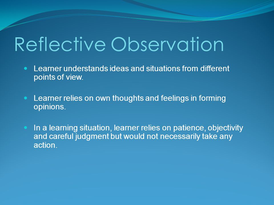 Reflective Observation Learner understands ideas and situations from different points of view.