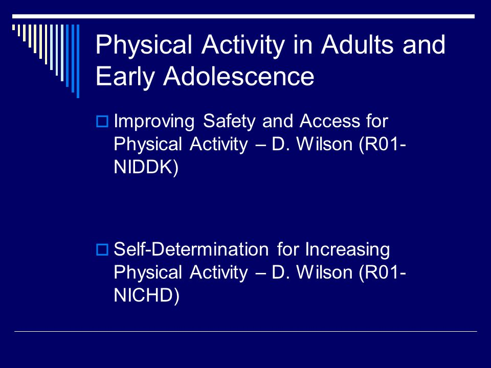 Physical Activity in Adults and Early Adolescence  Improving Safety and Access for Physical Activity – D.
