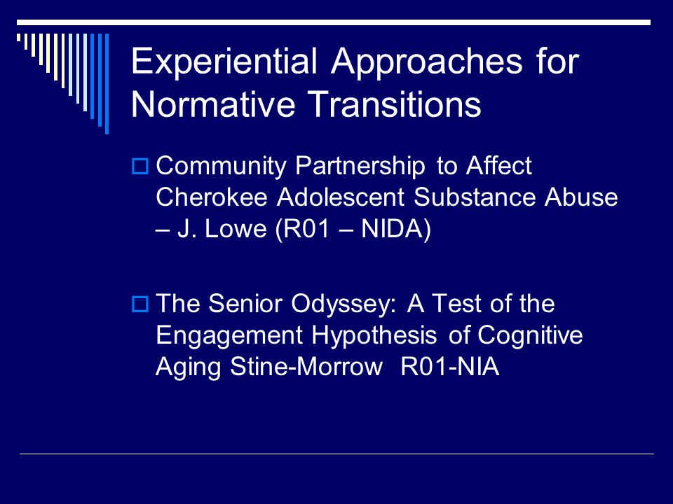 Experiential Approaches for Normative Transitions  Community Partnership to Affect Cherokee Adolescent Substance Abuse – J.