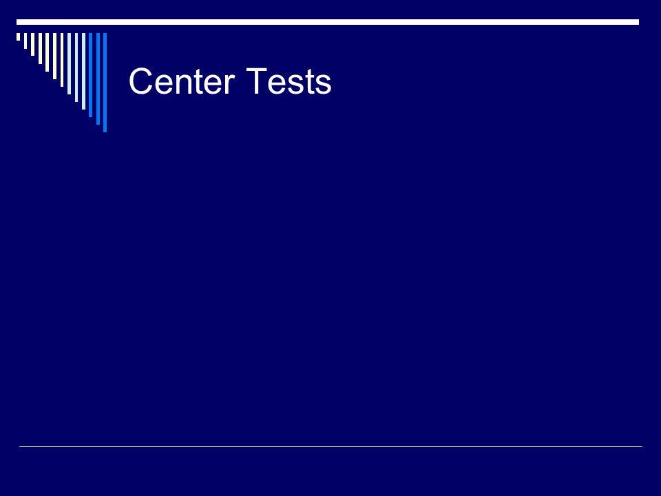 Center Tests