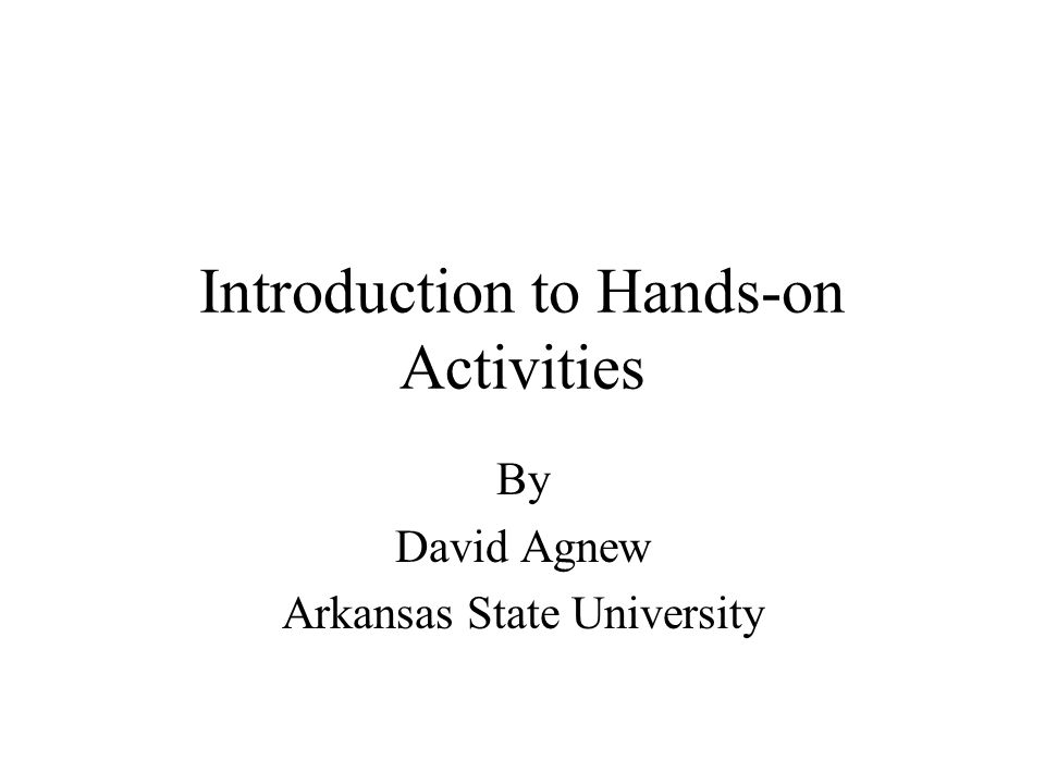 Introduction to Hands-on Activities By David Agnew Arkansas State University
