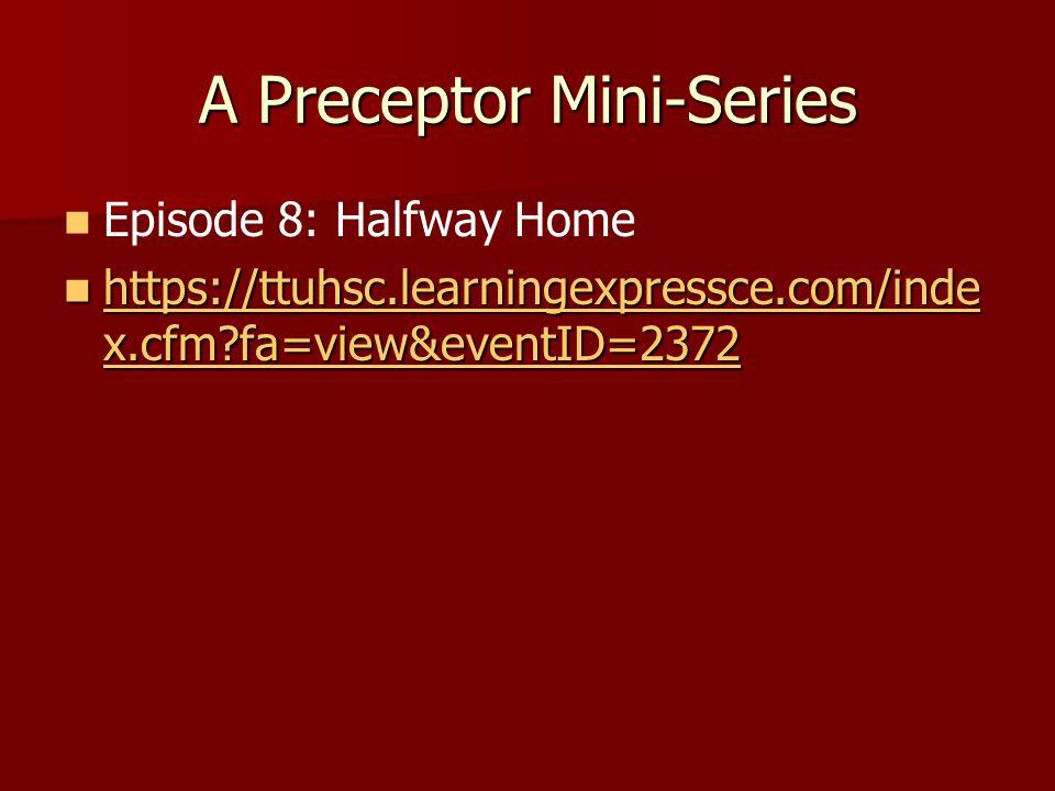 A Preceptor Mini-Series Episode 8: Halfway Home https://ttuhsc.learningexpressce.com/inde x.cfm fa=view&eventID=2372 https://ttuhsc.learningexpressce.com/inde x.cfm fa=view&eventID=2372 https://ttuhsc.learningexpressce.com/inde x.cfm fa=view&eventID=2372 https://ttuhsc.learningexpressce.com/inde x.cfm fa=view&eventID=2372