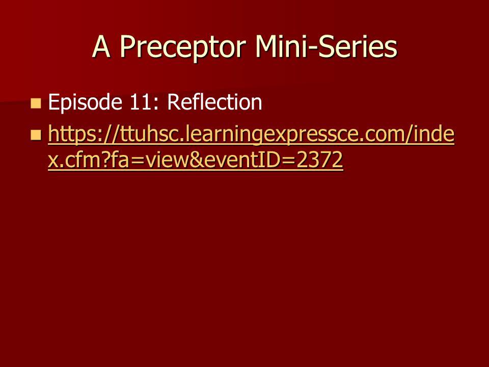 A Preceptor Mini-Series Episode 11: Reflection https://ttuhsc.learningexpressce.com/inde x.cfm fa=view&eventID=2372 https://ttuhsc.learningexpressce.com/inde x.cfm fa=view&eventID=2372 https://ttuhsc.learningexpressce.com/inde x.cfm fa=view&eventID=2372 https://ttuhsc.learningexpressce.com/inde x.cfm fa=view&eventID=2372