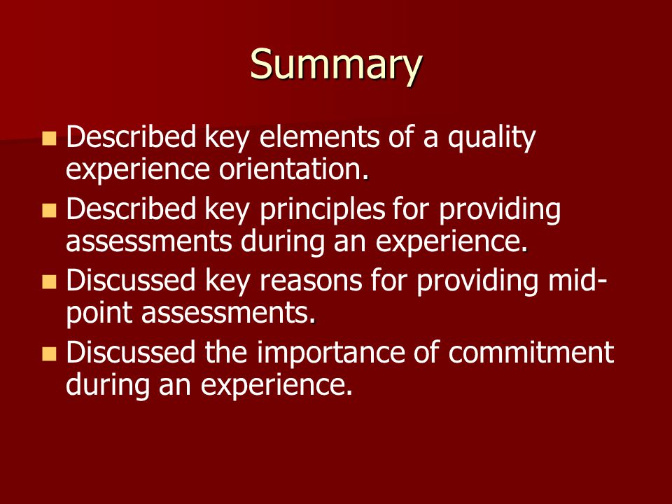 Summary. Described key elements of a quality experience orientation..