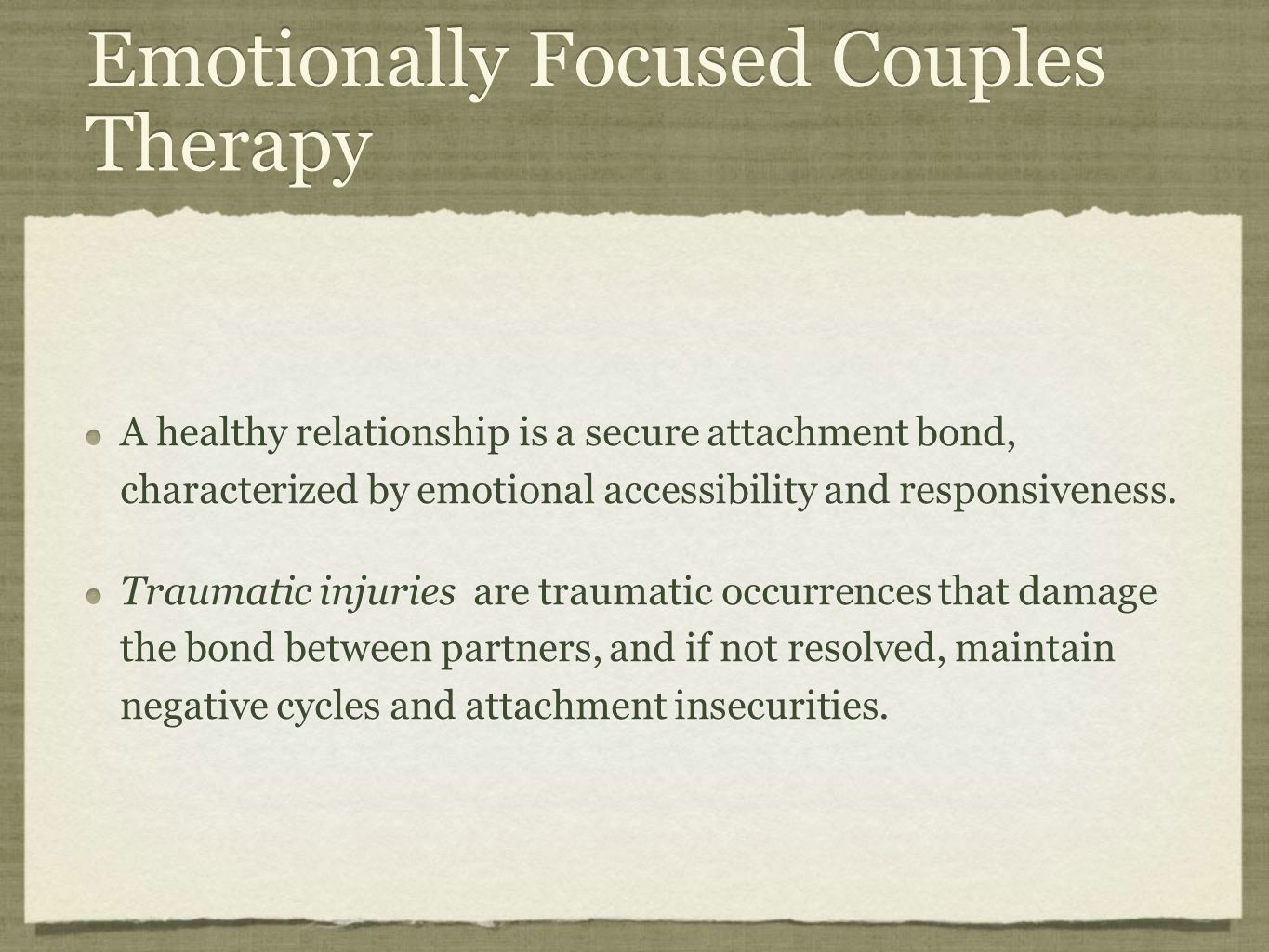 Emotionally Focused Couples Therapy A healthy relationship is a secure attachment bond, characterized by emotional accessibility and responsiveness.