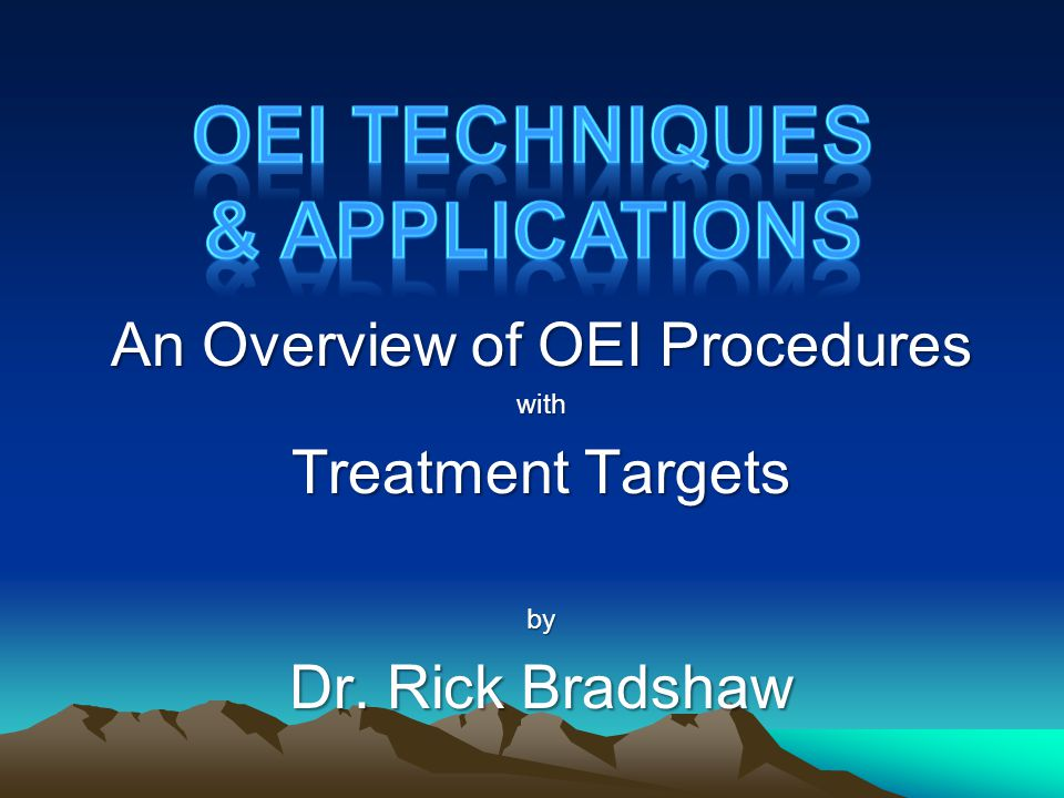 An Overview of OEI Procedures with Treatment Targets by Dr. Rick Bradshaw