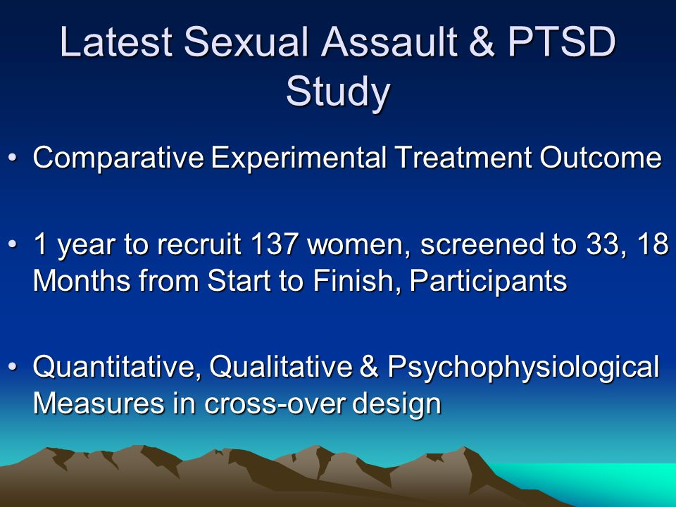 Latest Sexual Assault & PTSD Study Comparative Experimental Treatment OutcomeComparative Experimental Treatment Outcome 1 year to recruit 137 women, s