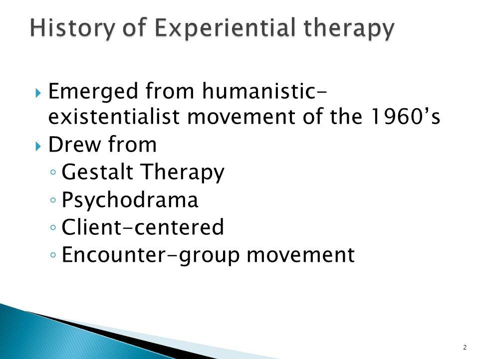  Emerged from humanistic- existentialist movement of the 1960's  Drew from ◦ Gestalt Therapy ◦ Psychodrama ◦ Client-centered ◦ Encounter-group movement 2