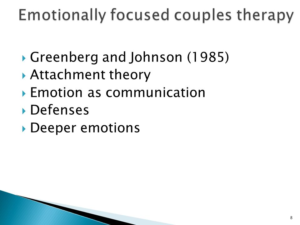 Greenberg and Johnson (1985)  Attachment theory  Emotion as communication  Defenses  Deeper emotions 8
