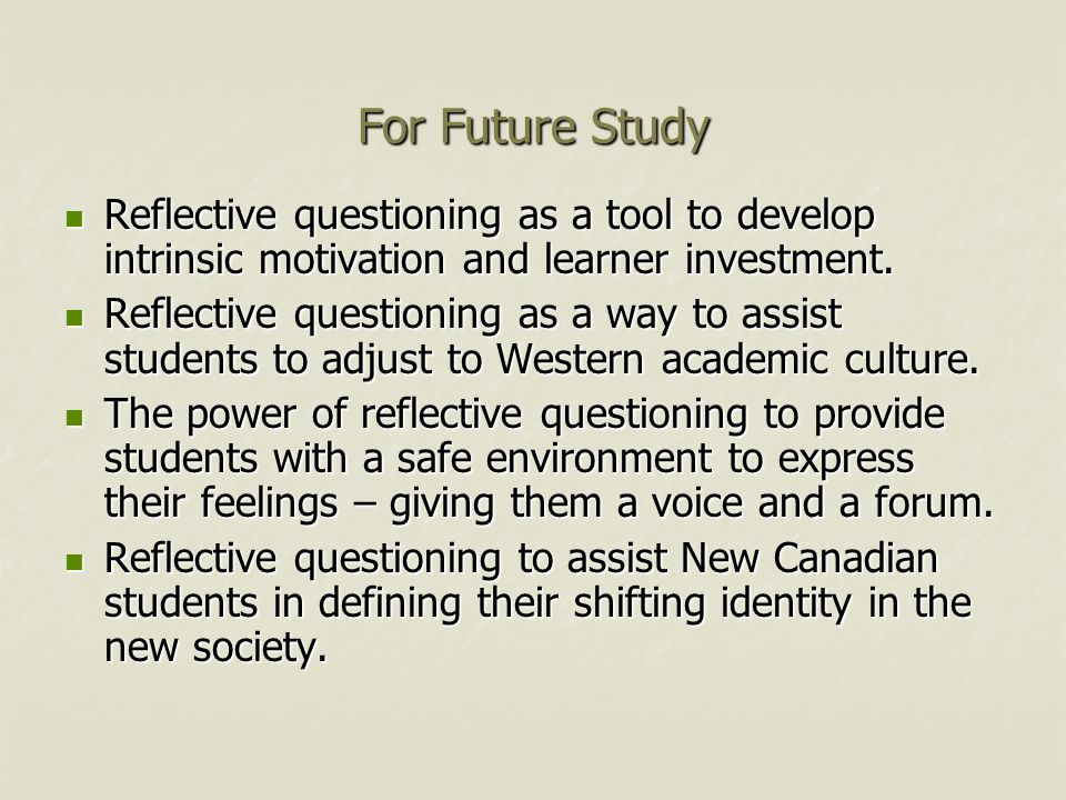 For Future Study Reflective questioning as a tool to develop intrinsic motivation and learner investment.