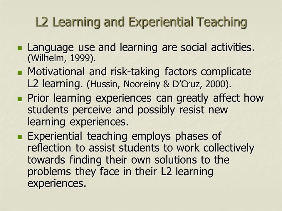 L2 Learning and Experiential Teaching Language use and learning are social activities.