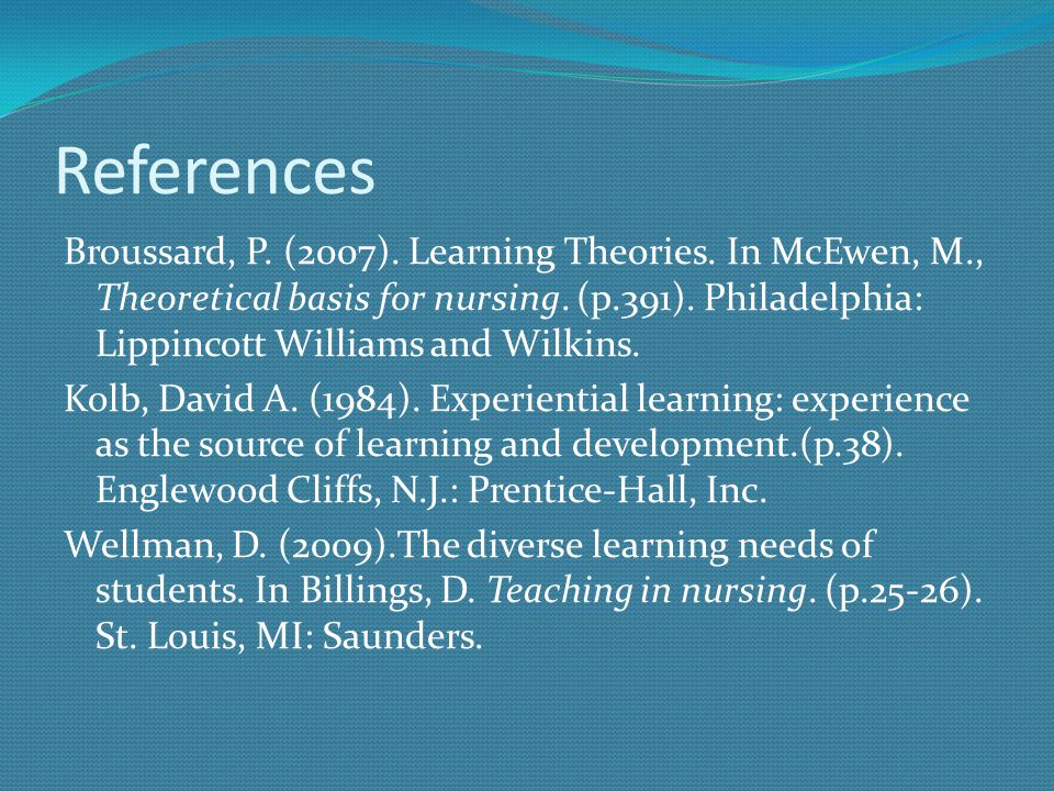 References Broussard, P. (2007). Learning Theories.