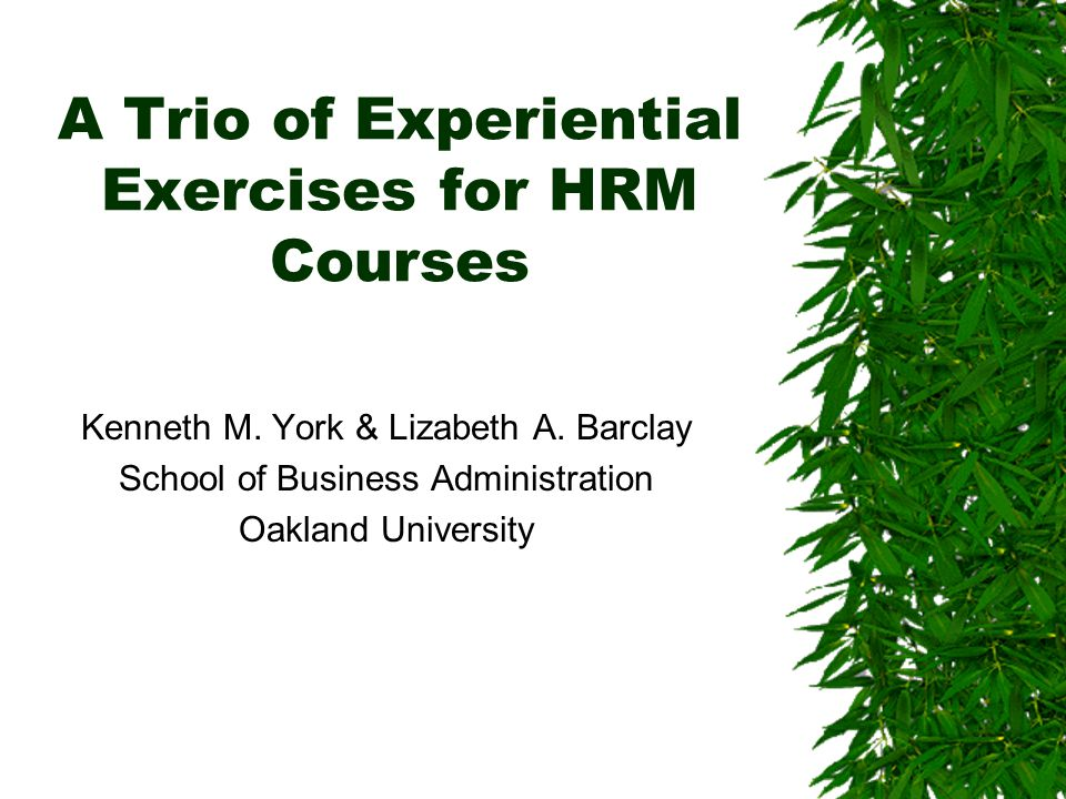 A Trio of Experiential Exercises for HRM Courses Kenneth M.