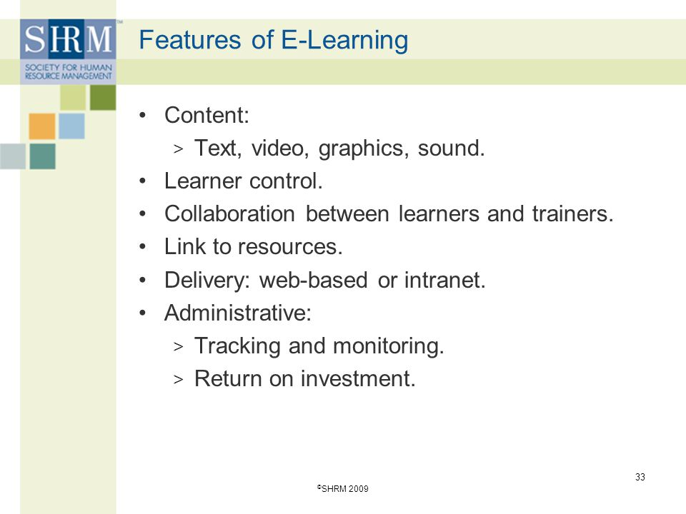 Features of E-Learning Content: > Text, video, graphics, sound. Learner control. Collaboration between learners and trainers. Link to resources. Deliv