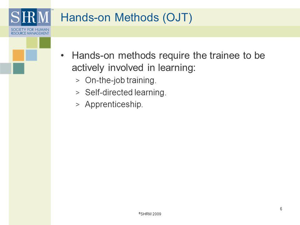 Other Hands-on Training Methods Simulations Case studies Business games Role plays Behavior modeling 7 © SHRM 2009