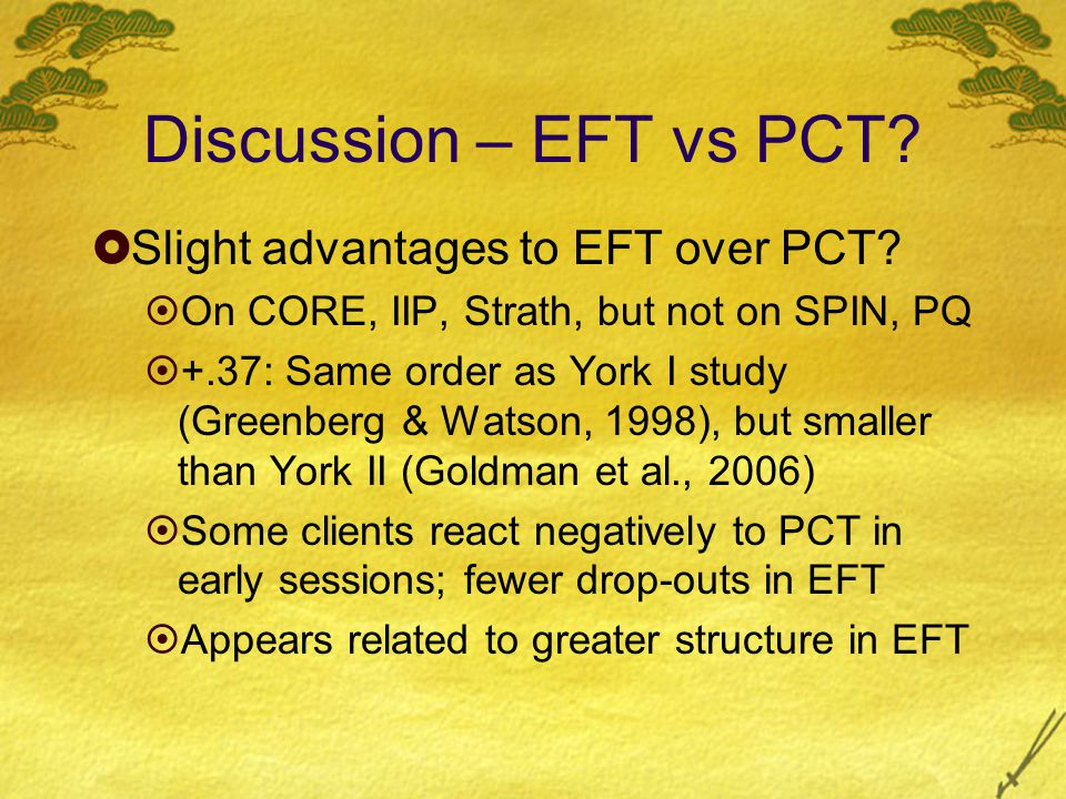 Discussion – EFT vs PCT.  Slight advantages to EFT over PCT.