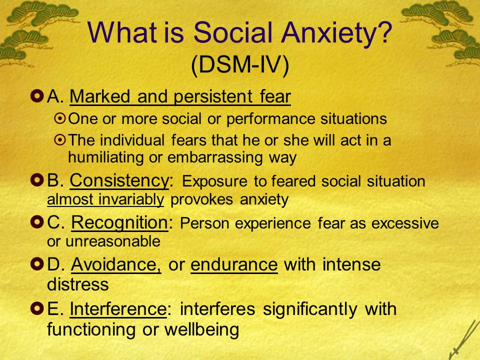 What is Social Anxiety. (DSM-IV)  A.