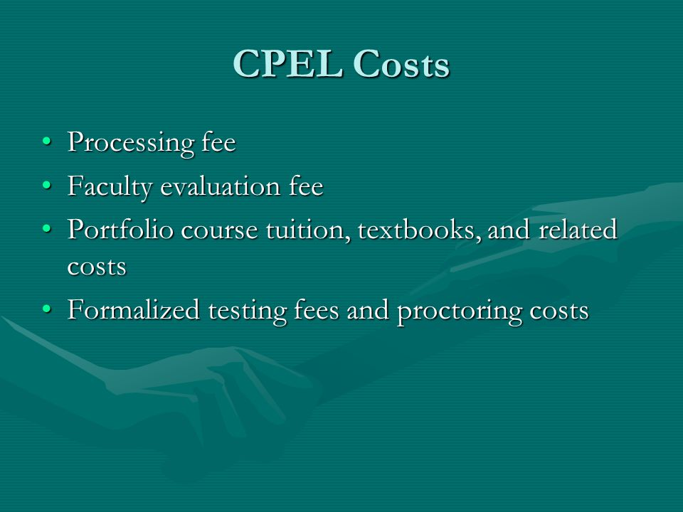 CPEL Costs Processing feeProcessing fee Faculty evaluation feeFaculty evaluation fee Portfolio course tuition, textbooks, and related costsPortfolio c